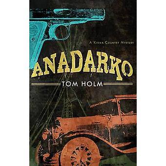 Anadarko - A Kiowa Country Mystery (2nd) by Tom Holm - 9780816531813 B