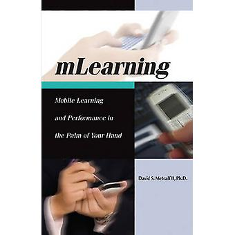 MLearning - Mobile Learning and Performance in the Palm of Your Hand b