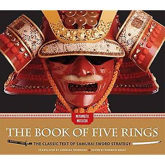 The Book of Five Rings - The Classic Text of Samurai Sword Strategy by