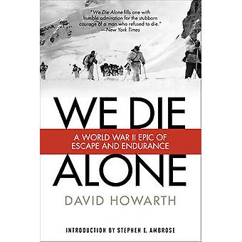 We Die Alone - A WW II Epic of Escape and Endurance by David Howarth -