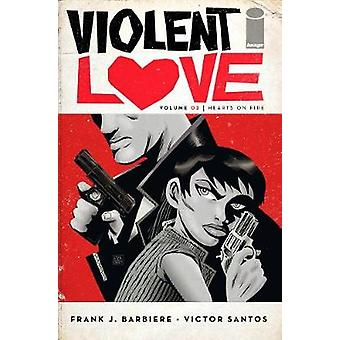 Violent Love Volume 2 - Hearts on Fire by Frank J. Barbiere - 97815343