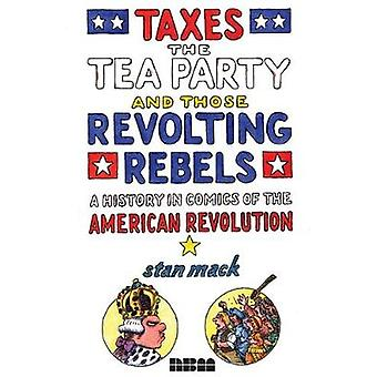Taxes - The Tea Party - And Those Revolting Rebels - A Comics History