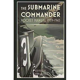 The Submarine Commander Pocket Manual 1939-1945 by The Submarine Comm