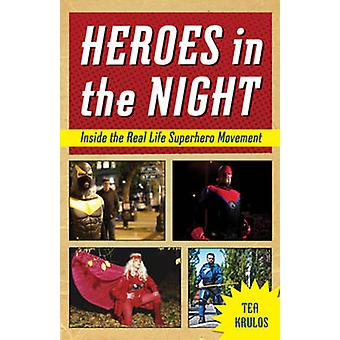 Heroes in the Night - Inside the Real Life Superhero Movement by Tea K