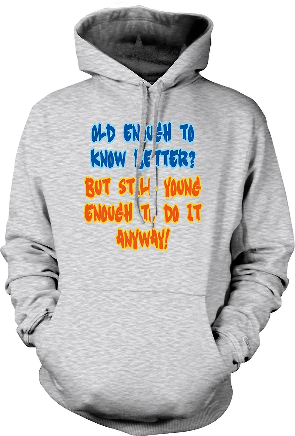 Mens Hoodie - Old Enough To Know Better, Young Enough To Do It Anyway