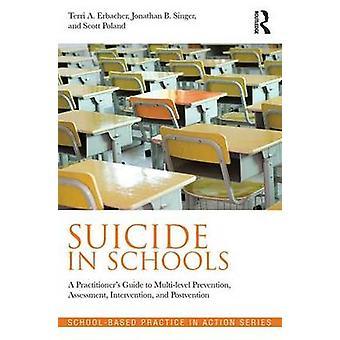 Selbstmord in Schulen A Praktiker-Leitfaden für mehrstufige Prävention Bewertung Intervention und Postvention von Erbacher & Terri A.