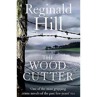 The Woodcutter (Paperback) by Hill Reginald