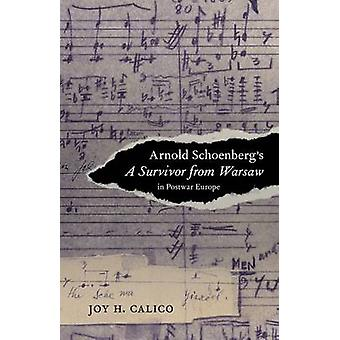 Arnold Schoenbergs a Survivor from Warsaw in Postwar Europe by Joy H. Calico