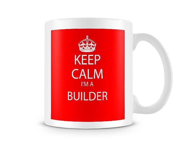 Keep Calm Im A Builder Printed Mug Printed Mug