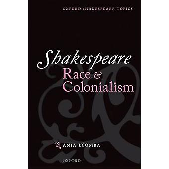 Shakespeare - Race and Colonialism by Ania Loomba - 9780198711742 Book