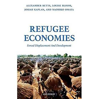 Refugee Economies - Forced Displacement and Development by Alexander B