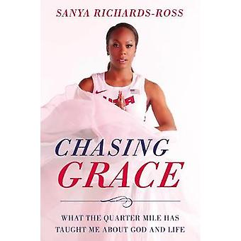 Chasing Grace - What the Quarter Mile Has Taught Me About God and Life