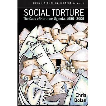 Social Torture - The Case of Northern Uganda - 1986-2006 by Chris Dola