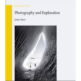 Photography and Exploration by James R. Ryan - 9781780231006 Book