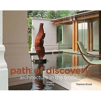Path of Discovery - Architecture in the Tropics by Thomas Elliott - La