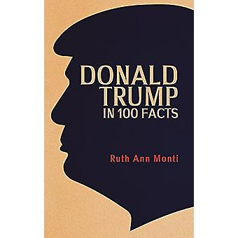 Donald Trump in 100 Facts by Ruth Ann Monti - 9781445678535 Book