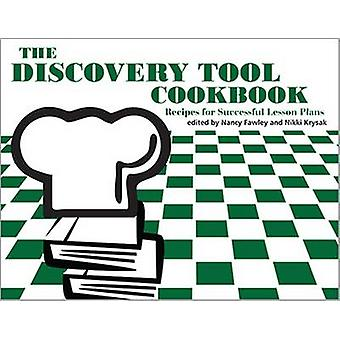 The Discovery Tool Cookbook - Recipes for Successful Lesson Plans by N