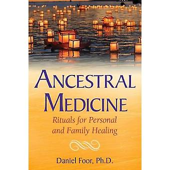 Ancestral Medicine - Rituals for Personal and Family Healing by Daniel