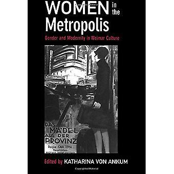 Women in the Metropolis: Gender and Modernity in Weimar Culture (Weimar & Now: German Cultural Criticism)
