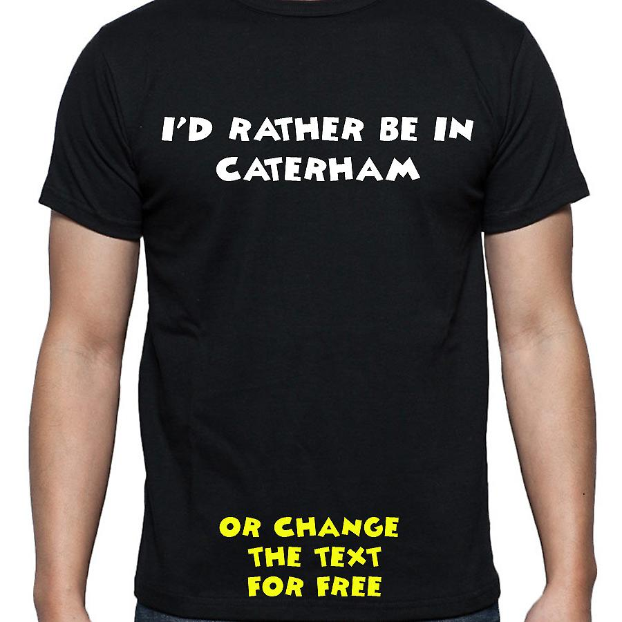 I'd Rather Be In Caterham Black Hand Printed T shirt