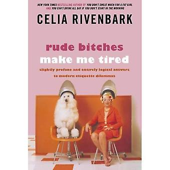 Rude b*tches Make Me Tired: Slightly Profane and Entirely Logical Answers to Modern Etiquette Dilemmas