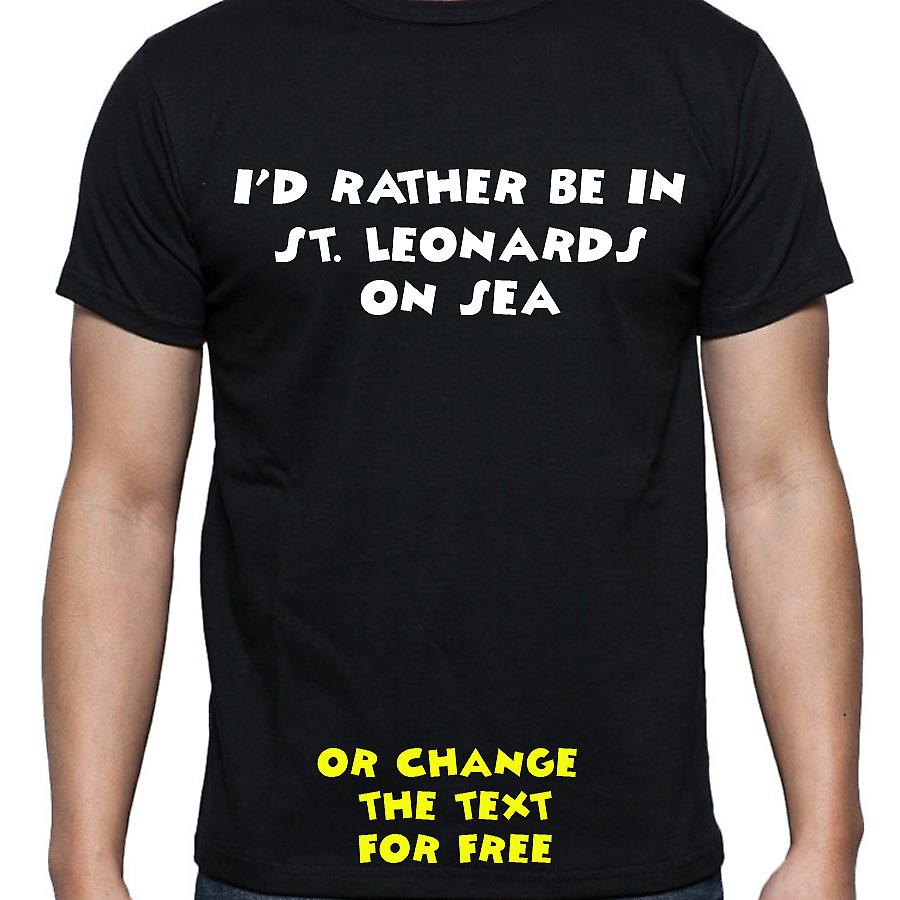 I'd Rather Be In St. Leonards on sea Black Hand Printed T shirt