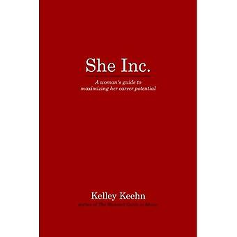 She Inc.: A Womans Guide to Maximizing Her Career Potential