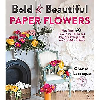 Bold & Beautiful Paper Flowers: More Than 50 Easy� Paper Blooms and Gorgeous Arrangements You Can Make at Home