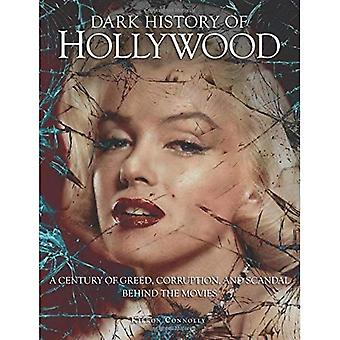 Dark History of Hollywood: A century of greed, corruption and scandal behind the movies (Dark Histories)