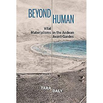 Beyond Human: Vital Materialisms in the Andean Avant-Gardes (Bucknell Studies in Latin American Literature and Theory)