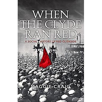 When The Clyde Ran Red - A Social History of Red Clydeside by Maggie C