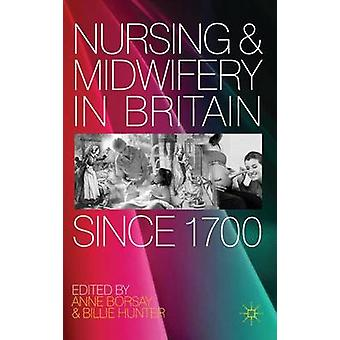 Nursing and Midwifery in Britain Since 1700 by Borsay & Anne