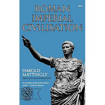Roman Imperial Civilisation by Mattingly & Harold