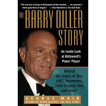 De Barry Diller verhaal The Life and Times of Americas grootste Entertainment Mogul door Mair & George