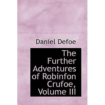 The Further Adventures of Robinfon Crufoe Volume III by Defoe & Daniel