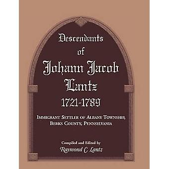 Nakomelingen van Johann Jacob Lantz 17211789 Immigrant kolonist van Albany Township Berks County Pennsylvania door Lantz & Raymond C.