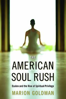 The American Soul Rush Esalen and the Rise of Spiritual Privilege by orhomme & Marion