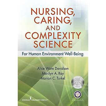 Nursing Caring and Complexity Science For HumanEnvironment WellBeing by Davidson & Alice Ware