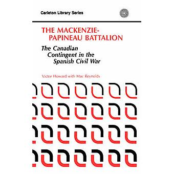 The MacKenziePapineau Battallion The Canadian Contingent in the Spanish Civil War by Howard & V.