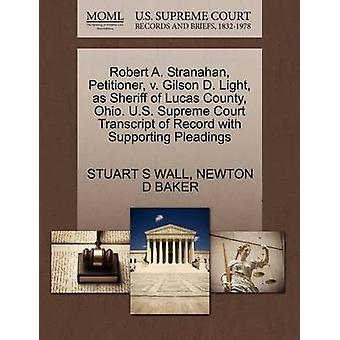 Robert A. Stranahan Petitioner v. Gilson D. Light as Sheriff of Lucas County Ohio. U.S. Supreme Court Transcript of Record with Supporting Pleadings by WALL & STUART S