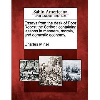 Aufsätze aus dem Schreibtisch des armen Robert Lektionen des Schreibers, enthält in Manieren Moral und die heimische Wirtschaft. von Miner & Charles