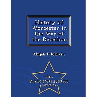 Geschichte des Worcester im Krieg der Rebellion War College-Serie von Marvin & Abijah P