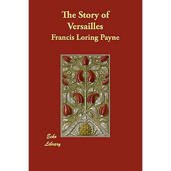 The Story of Versailles by Loring Payne & Francis