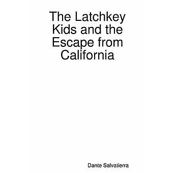 The Latchkey Kids and the Escape from California by Salvatierra & Dante