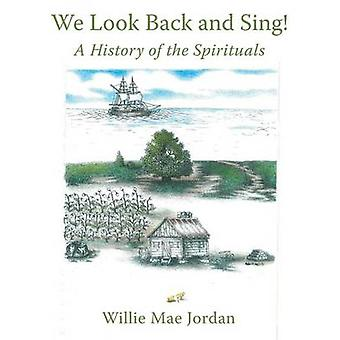 We Look Back and Sing A History of the Spirituals by Jordan & Willie Mae