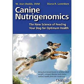 Canine Nutrigenomics  The New Science of Feeding Your Dog for Optimum Health by Dodds & W Jeans