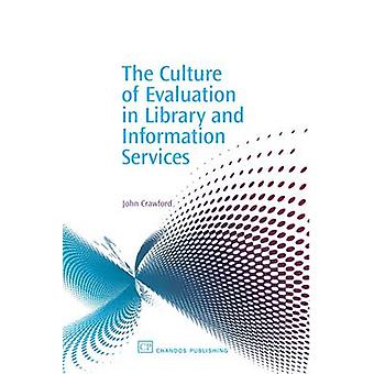 The Culture of Evaluation in Library and Information Services by Crawford & John C.