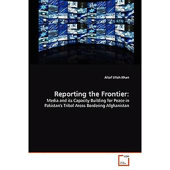 Reporting the Frontier by Khan & Altaf Ullah