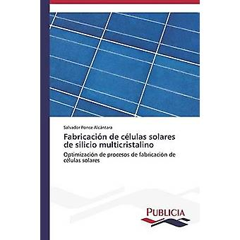 Fabricacin de clulas solares de silicio multicristalino by Ponce Alcntara Salvador