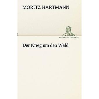 Der Krieg Um Den Wald by Hartmann & Moritz